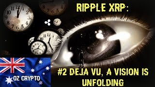 Ripple XRP: #2 Deja Vu A Vision Is Unfolding