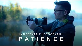 Landscape Photography Tips  | Patience Is Key
