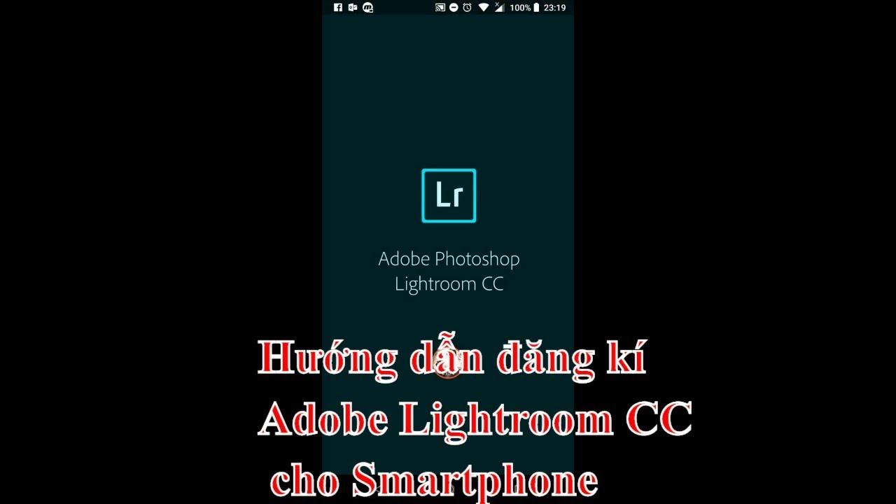 Hướng dẫn cài và đăng kí sử dụng Adobe Lightroom CC trên SmartPhone