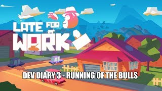 Dev Diary 3 - Running Of The Bulls