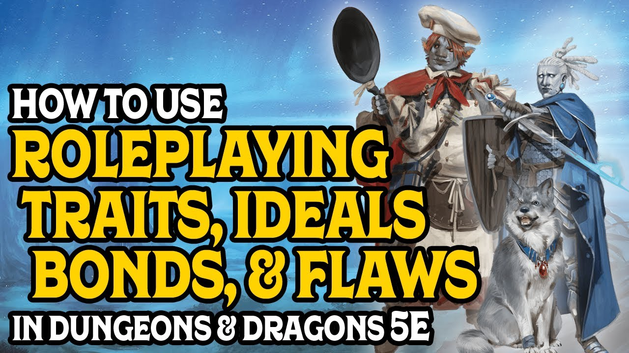 How To Use Traits, Ideals, Bonds, & Flaws In Dungeons & Dragons 5e