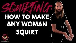 Squirting: How to Make Any Woman Squirt