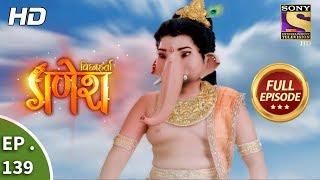 Vighnaharta Ganesh - Ep 139 - Full Episode - 6th March, 2018