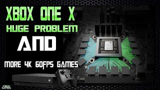 Xbox One X Has A Major Problem & New Huge 4K Games Are Announced!