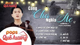 Công Cha Nghĩa Mẹ Album Vol.6 | Văn Hương