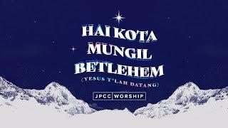 Hai Kota Mungil Betlehem / Yesus T'lah Datang (Official Lyric Video) - JPCC Worship