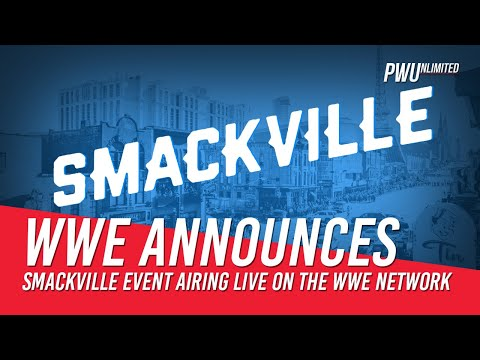 WWE Announces Smackville Live Event Airing On The WWE Network