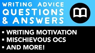 The Motivation to Write, Mischievous Characters, and more! ✐ Writing Advice Q&A