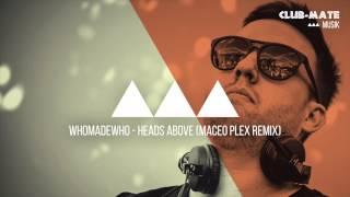 WhoMadeWho - Heads Above (Maceo Plex Remix)