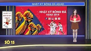Nhật ký Asiad số 15: O.Việt Nam sẽ tranh Huy chương Đồng Asiad 2018 vào ngày 01/09   VFF Channel