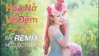 Hoa Nở Về Đêm, Đắp Mộ Cuộc Tình Remix- Liên Khúc Nhạc Trữ Tình Remix Hay - Nhạc Vàng Remix, Nhạc Sế