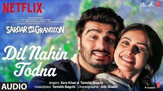 Dil Nahin Todna (Audio)| Sardar Ka Grandson|Arjun Kapoor,Rakul Preet Singh |Zara Khan,Tanishk Bagchi