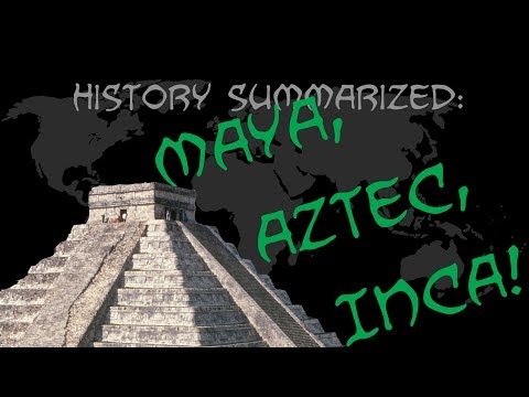 History Summarized: The Maya, Aztec, and Inca