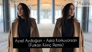 Aysel Aydoğan - Aşka Korkuyorsan (Furkan Kılınç Remix) mp3 indir