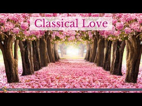 Classical Love - Romantic Pieces of Classical Music