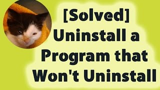 [Solved] Uninstall a Program that Won't Uninstall