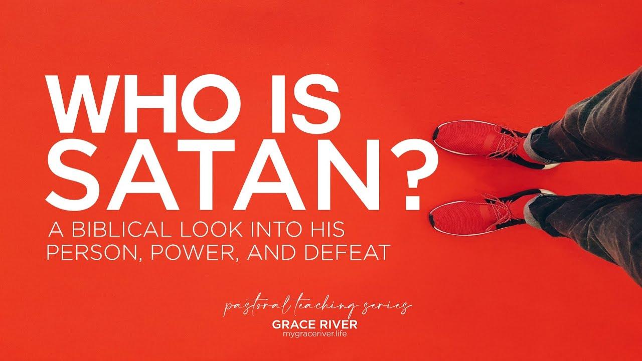 WHO IS SATAN | A Biblical Examination | GRACE RIVER