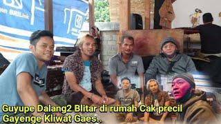 Guyupe Dalang2 Blitar di rumah Cak precil, Gayenge Kliwat Gaes..