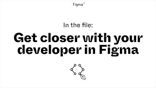 In the File: Get closer with your developer in Figma