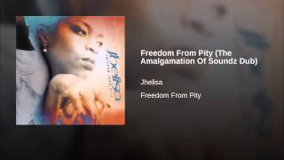 Freedom From Pity (The Amalgamation Of Soundz Dub)