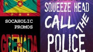 [SPICEMAS 2015] Squeeze Head - Call The Police - Grenada Soca 2015