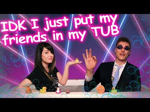 [ IDK I JUST PUT MY FRIENDS IN MY TUB ] // Feat. Alex Corea
