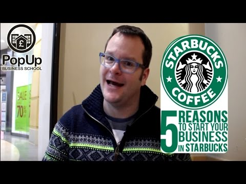 Five Reasons to Start your Business from Starbucks│The PopUp Business School