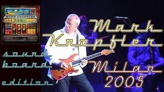 [50 fps] Mark Knopfler 2005 LIVE in Milan — SOUNDBOARD amazing audio!