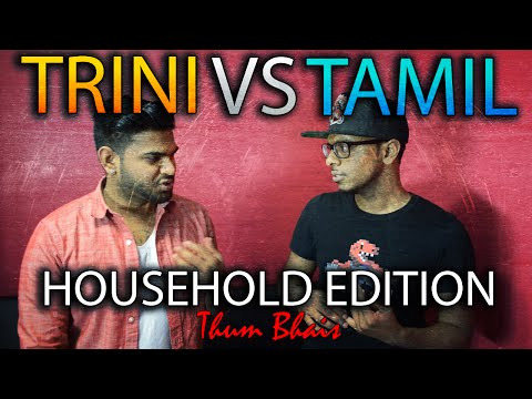 TRINI VS TAMIL: HOUSEHOLD EDITION