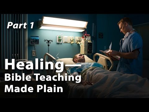 Healing—Bible Teaching Made Plain (Part 1)