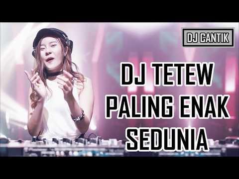 DJ TETEW PALING ENAK SEDUNIA NEW 2018