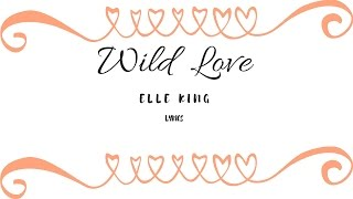 Wild Love- Elle King (lyrics)