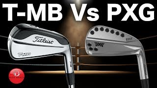 TITLEIST T-MB 718 IRONS Vs PXG 0311T IRONS