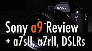 A quick review of the Sony a9. Compared to a7sII, a7rII and DSLRs, ...