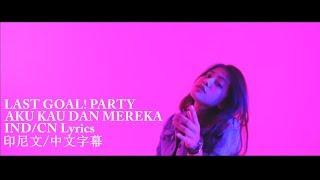 LAST GOAL! PARTY - AKU KAU DAN MEREKA (IND/CN Lyrics 印尼文/中文字幕)