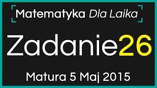 ZADANIE 26 - 5 Maj 2015 - Nowa Matura podstawowa z Matematyki