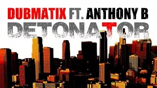Dubmatix  Ft. Anthony B. - DETONATOR