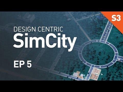 Design Centric SimCity (Season 3) - EP 5 - Proper Roundabouts