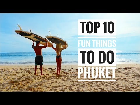 TOP TEN FUN THINGS TO DO PHUKET THAILAND