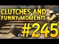 CSGO Funny Moments and Clutches #245 - CAFM CS GO