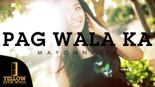 Repeat youtube video Mayonnaise - Pag Wala Ka (Official Music Video)
