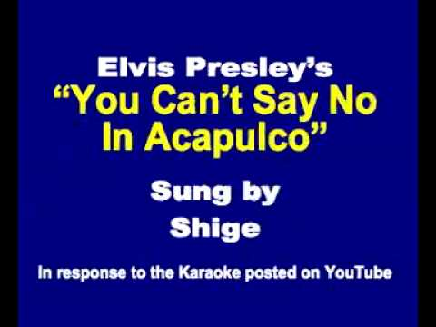"""Elvis Presley's """"You Can't Say No In Acapulco"""" sung by Shige"""