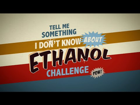 Tell Me Something I Don't Know About Ethanol CHALLENGE