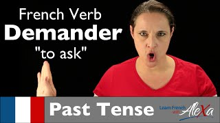 Demander (to ask) — Past Tense (French verbs conjugated by Learn French With Alexa)