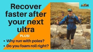 Recover faster after your next ultra (PLUS running poles & foam roller advice!)