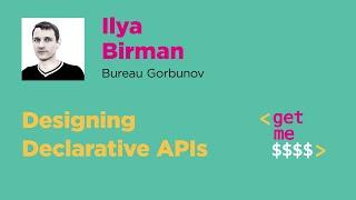 Designing Declarative APIs. Ilya Birman