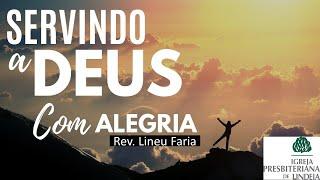 Servindo a Deus com Alegria - Rev Lineu Faria
