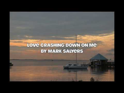 Love Crashing Down on Me - Original Song by Mark Salyers