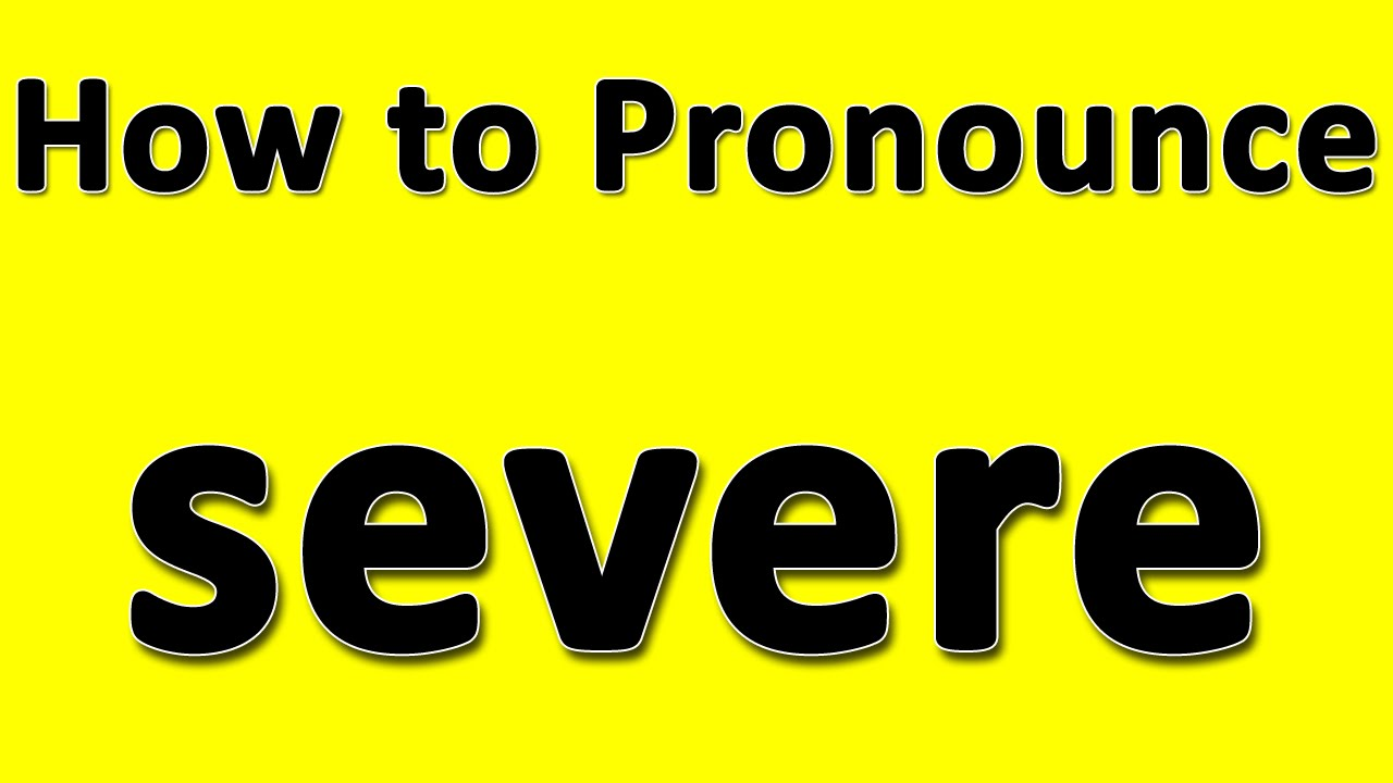 How to Pronounce severe - YouTube
