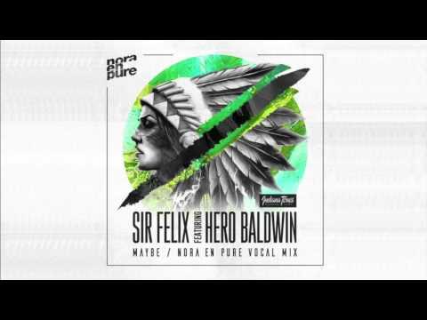 Sir Felix ft  Hero Baldwin - Maybe (Nora En Pure Radio Mix)